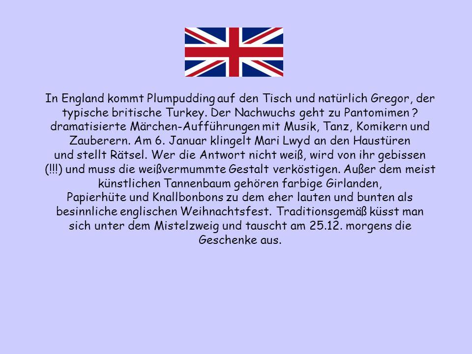 In England kommt Plumpudding auf den Tisch und natürlich Gregor, der typische britische Turkey.