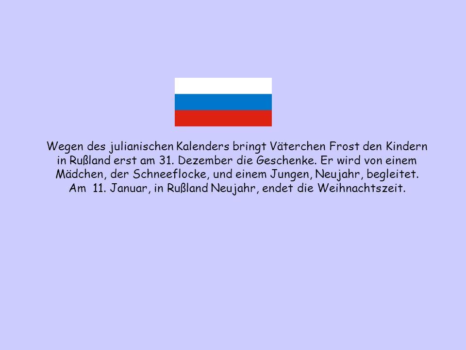 Wegen des julianischen Kalenders bringt Väterchen Frost den Kindern in Rußland erst am 31.