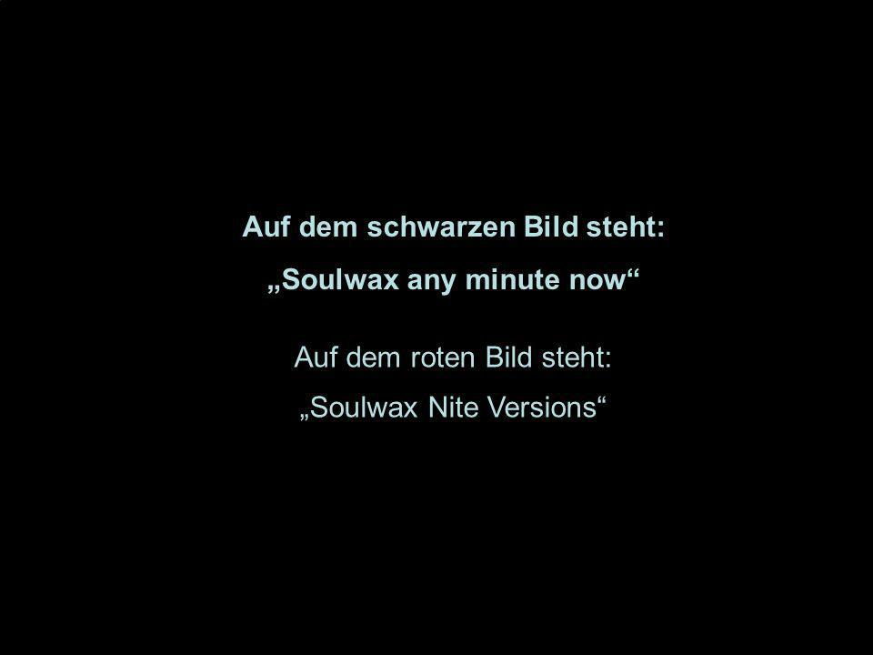 "Auf dem schwarzen Bild steht: ""Soulwax any minute now"