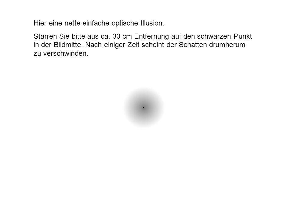 Hier eine nette einfache optische Illusion.