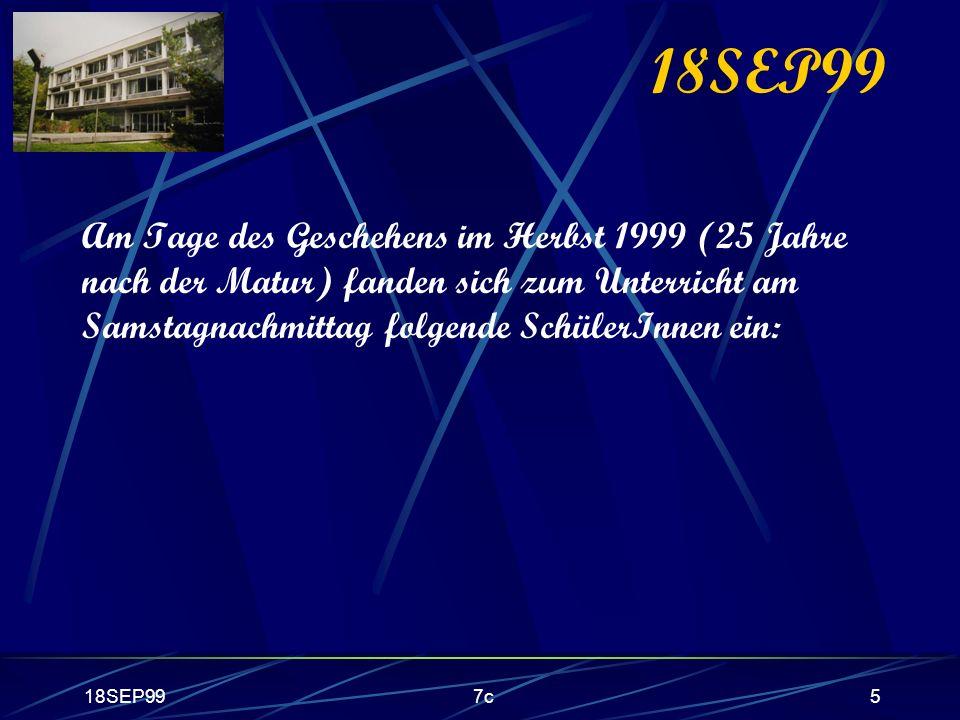 18SEP99 Am Tage des Geschehens im Herbst 1999 (25 Jahre nach der Matur) fanden sich zum Unterricht am Samstagnachmittag folgende SchülerInnen ein: