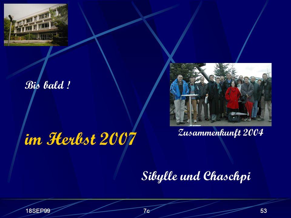 im Herbst 2007 Sibylle und Chaschpi Bis bald ! Zusammenkunft 2004