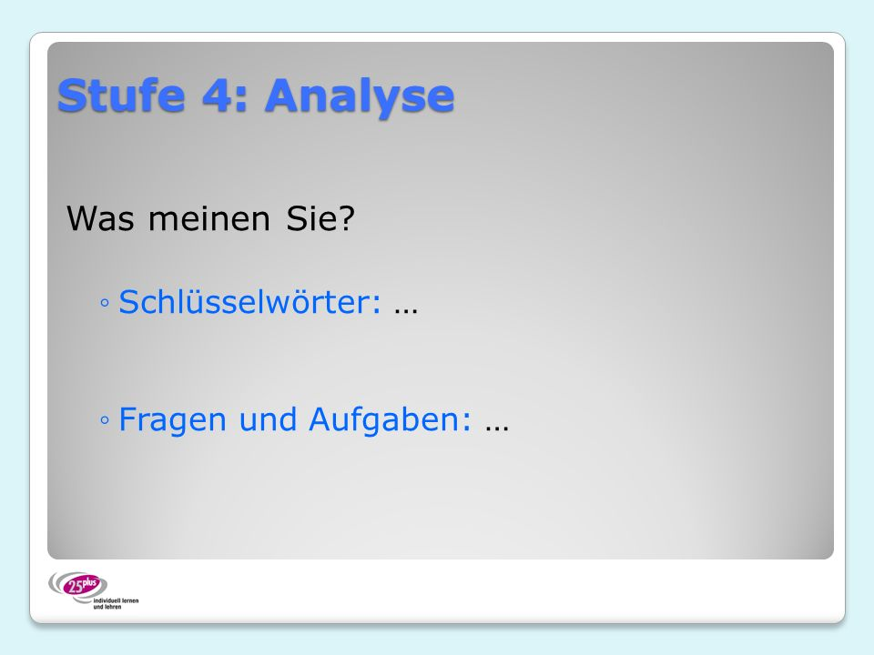 Stufe 4: Analyse Was meinen Sie Schlüsselwörter: …