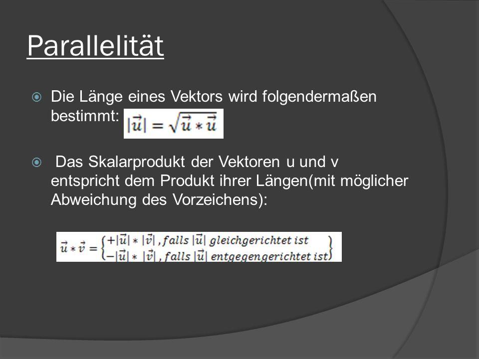 Parallelität Die Länge eines Vektors wird folgendermaßen bestimmt: