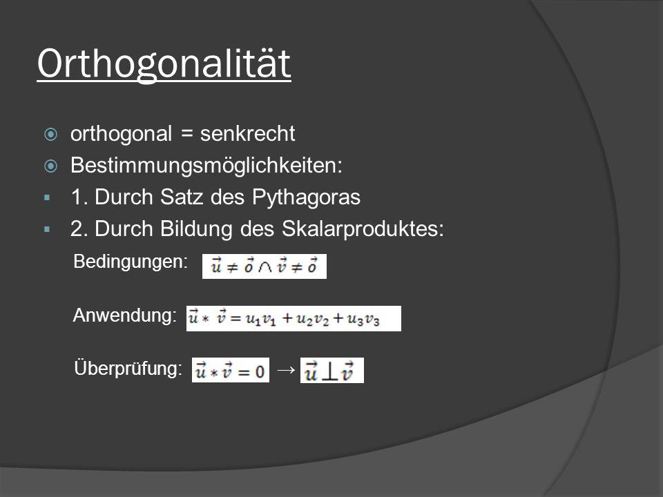 Orthogonalität orthogonal = senkrecht Bestimmungsmöglichkeiten: