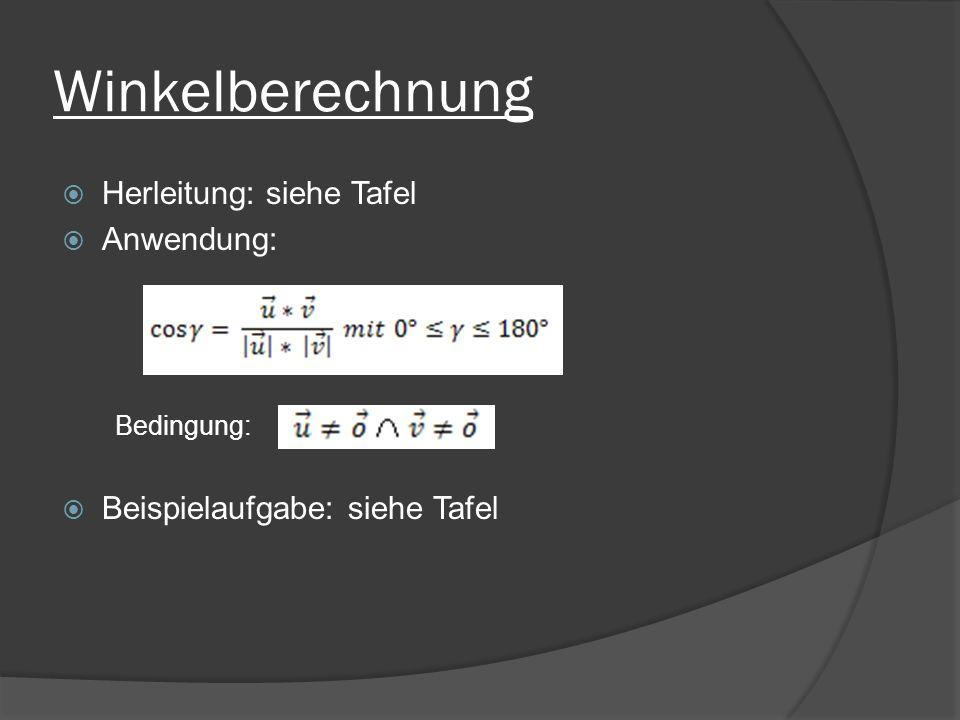 Winkelberechnung Herleitung: siehe Tafel Anwendung: Bedingung: