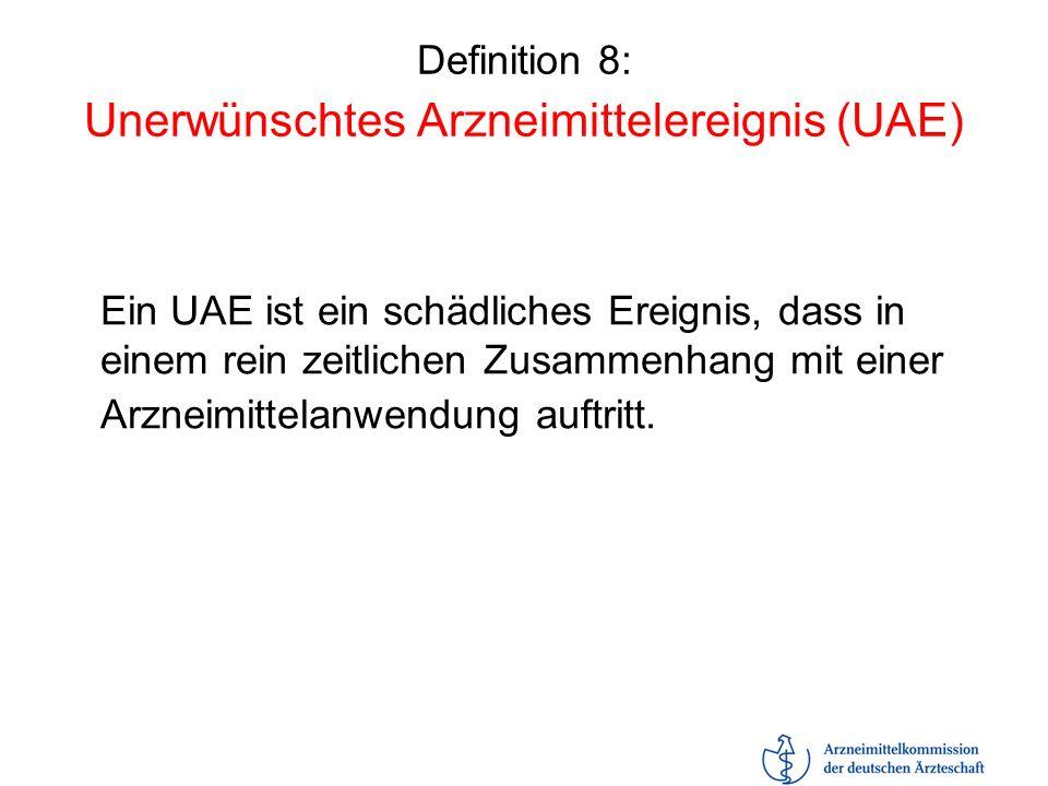 Definition 8: Unerwünschtes Arzneimittelereignis (UAE)