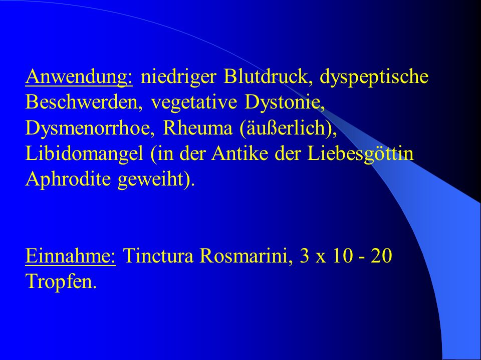 Anwendung: niedriger Blutdruck, dyspeptische Beschwerden, vegetative Dystonie, Dysmenorrhoe, Rheuma (äußerlich), Libidomangel (in der Antike der Liebesgöttin Aphrodite geweiht).