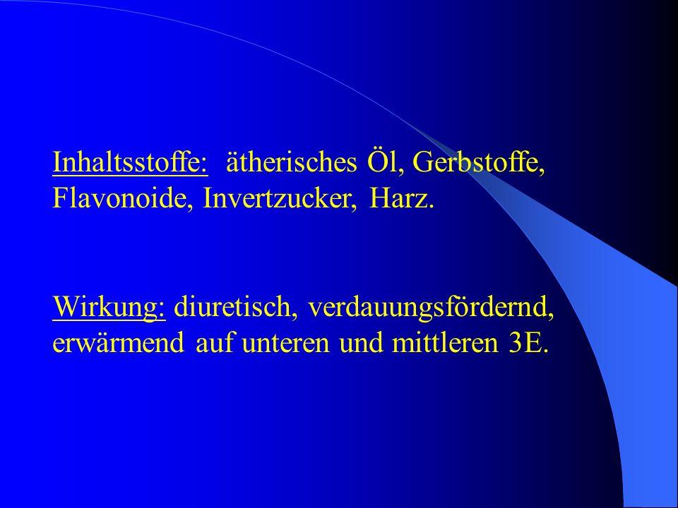 Inhaltsstoffe: ätherisches Öl, Gerbstoffe, Flavonoide, Invertzucker, Harz.