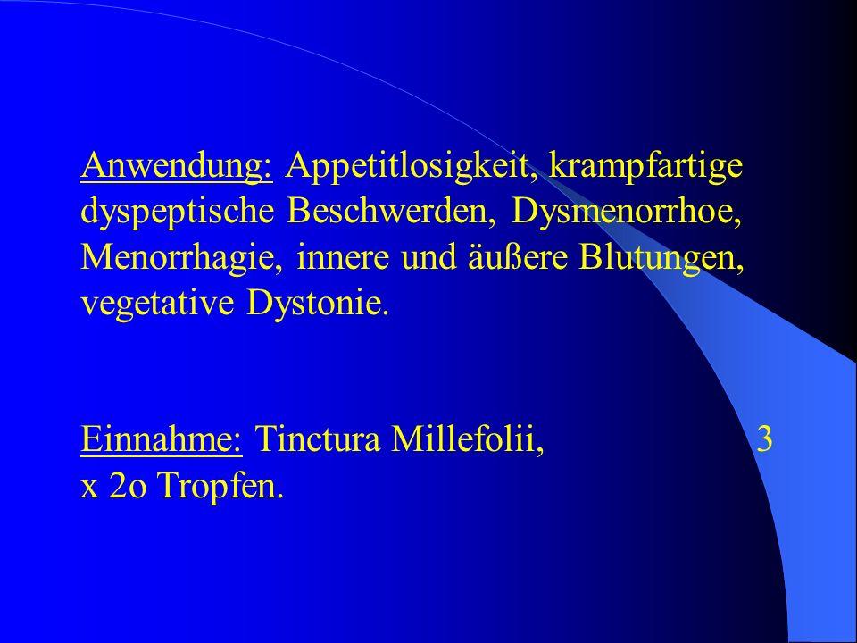 Anwendung: Appetitlosigkeit, krampfartige dyspeptische Beschwerden, Dysmenorrhoe, Menorrhagie, innere und äußere Blutungen, vegetative Dystonie.