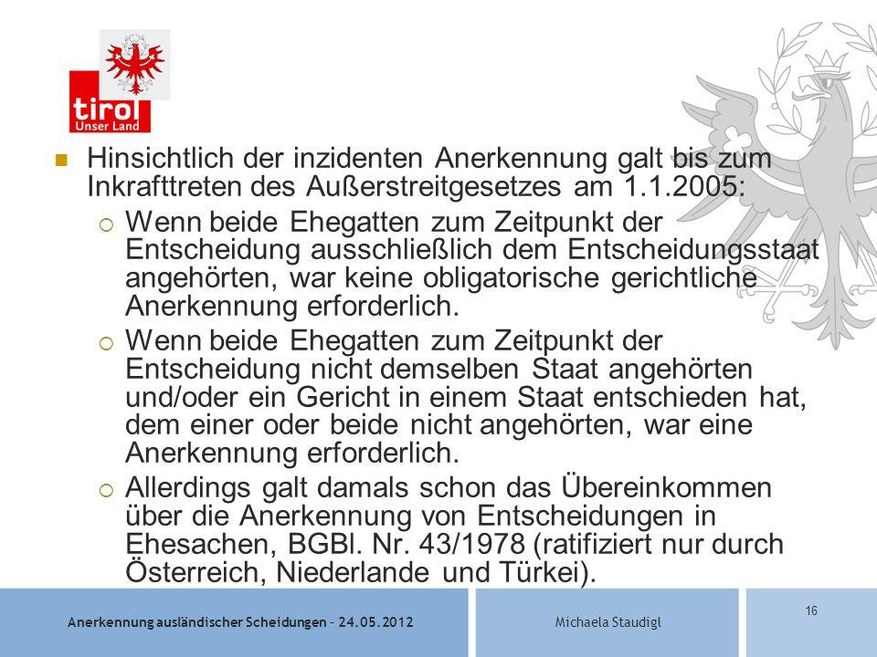Hinsichtlich der inzidenten Anerkennung galt bis zum Inkrafttreten des Außerstreitgesetzes am 1.1.2005: