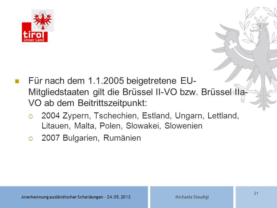 Für nach dem 1.1.2005 beigetretene EU-Mitgliedstaaten gilt die Brüssel II-VO bzw. Brüssel IIa-VO ab dem Beitrittszeitpunkt: