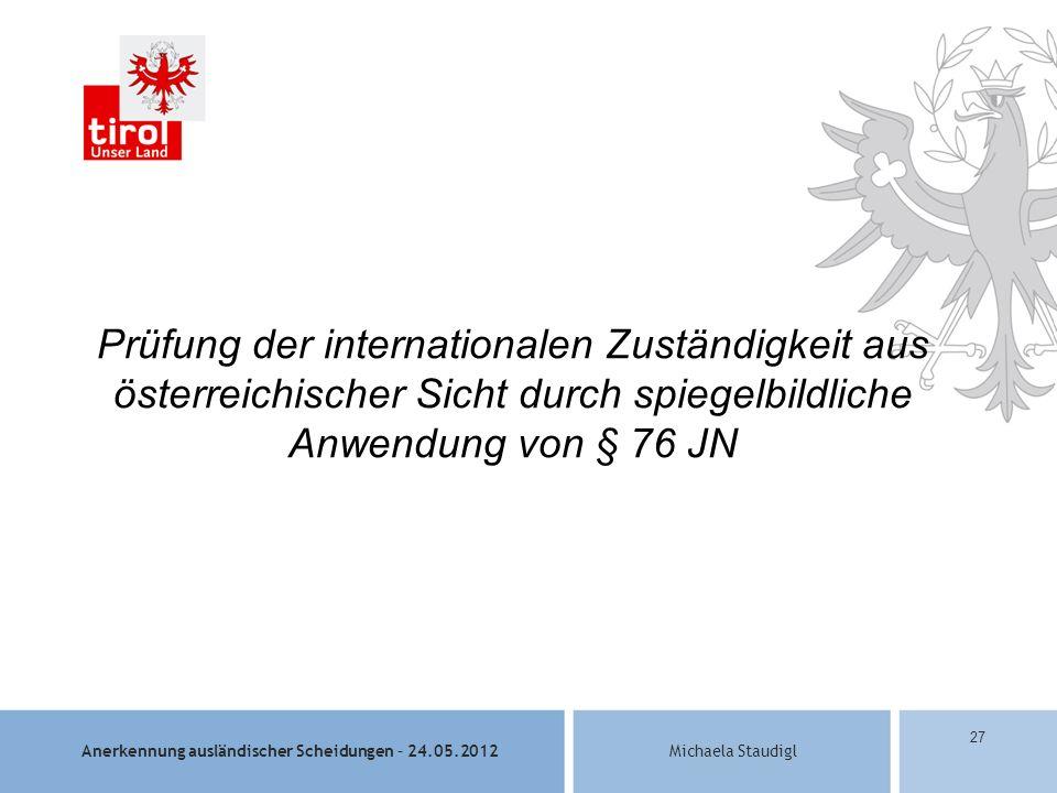 Prüfung der internationalen Zuständigkeit aus österreichischer Sicht durch spiegelbildliche Anwendung von § 76 JN