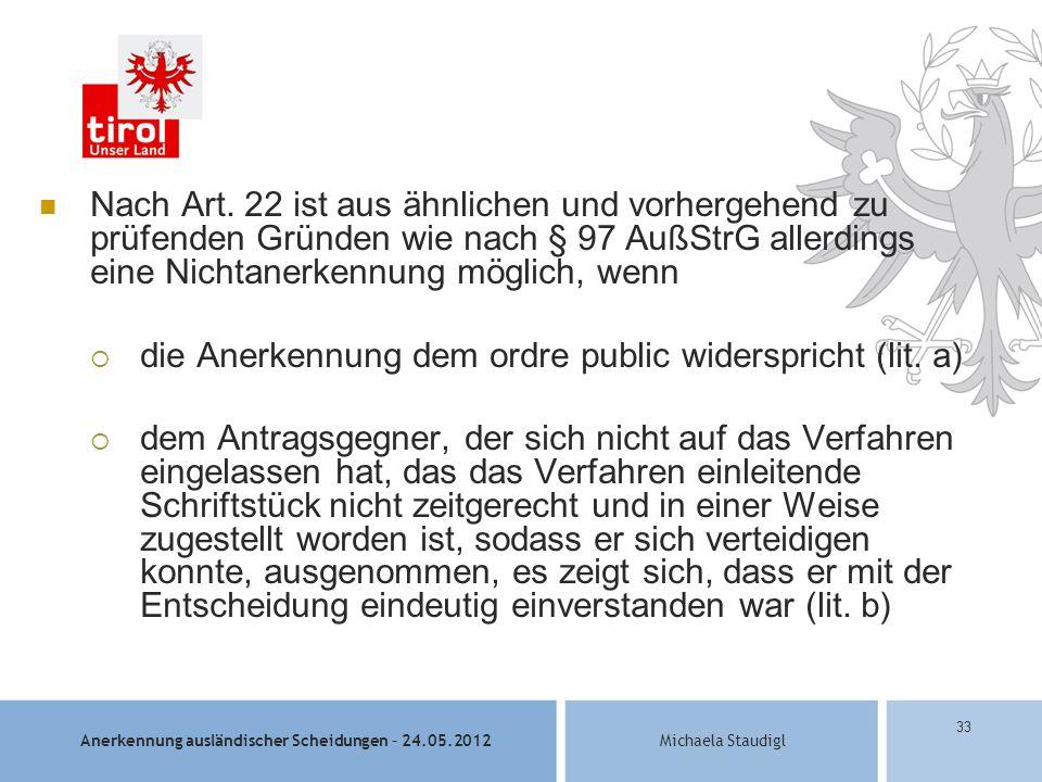 Nach Art. 22 ist aus ähnlichen und vorhergehend zu prüfenden Gründen wie nach § 97 AußStrG allerdings eine Nichtanerkennung möglich, wenn