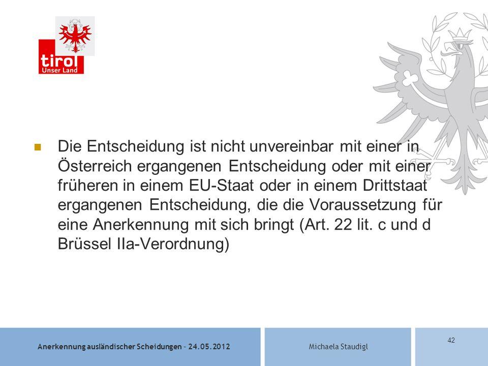 Die Entscheidung ist nicht unvereinbar mit einer in Österreich ergangenen Entscheidung oder mit einer früheren in einem EU-Staat oder in einem Drittstaat ergangenen Entscheidung, die die Voraussetzung für eine Anerkennung mit sich bringt (Art.