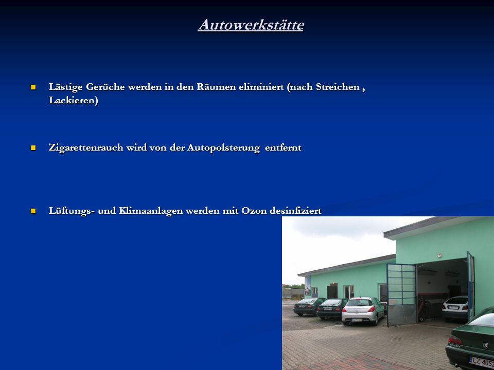 Autowerkstätte Lästige Gerüche werden in den Räumen eliminiert (nach Streichen , Lackieren) Zigarettenrauch wird von der Autopolsterung entfernt.