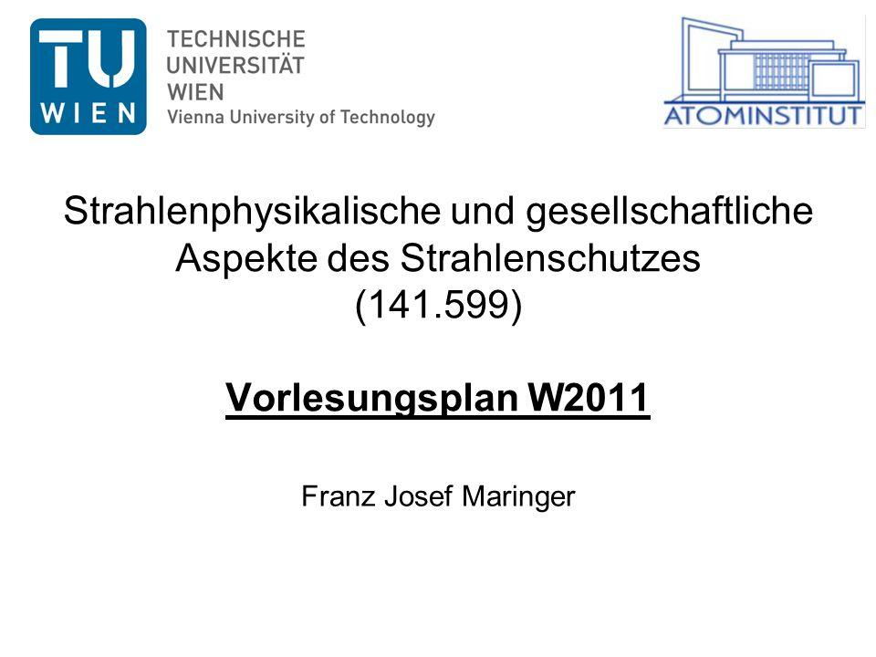 Strahlenphysikalische und gesellschaftliche Aspekte des Strahlenschutzes (141.599) Vorlesungsplan W2011