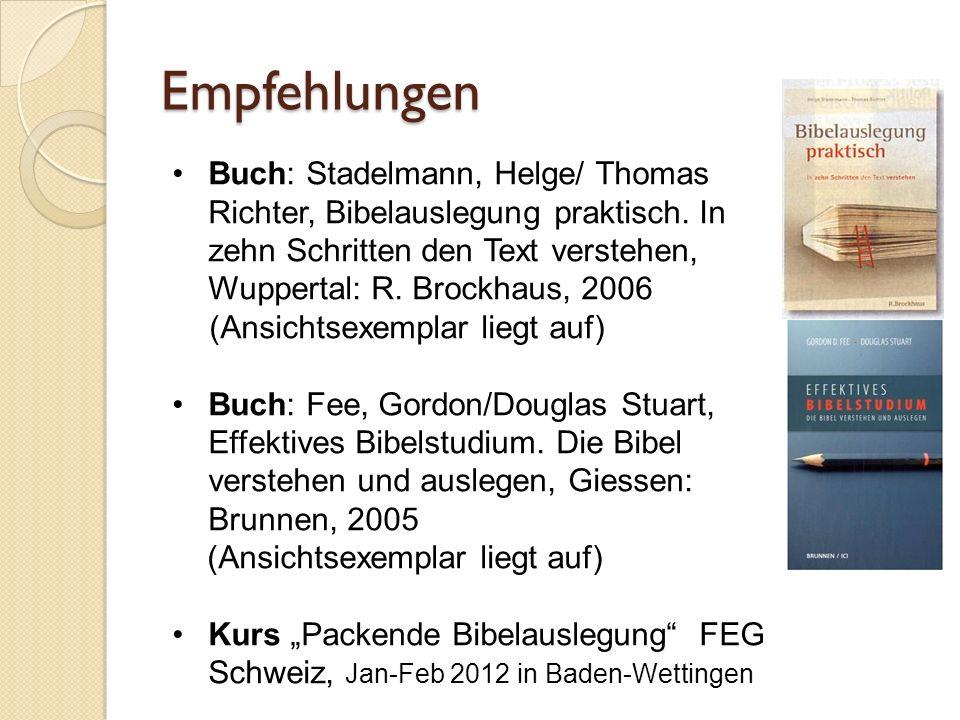 Empfehlungen Buch: Stadelmann, Helge/ Thomas Richter, Bibelauslegung praktisch. In zehn Schritten den Text verstehen, Wuppertal: R. Brockhaus, 2006.