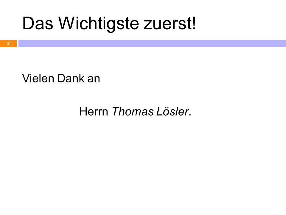 Das Wichtigste zuerst! Vielen Dank an Herrn Thomas Lösler.