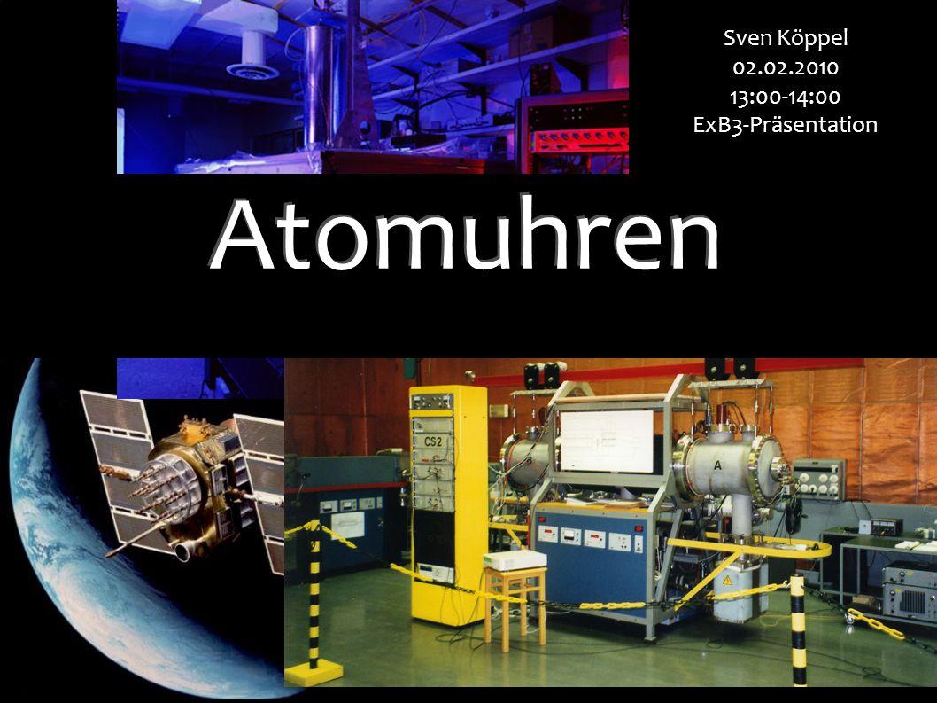 Sven Köppel 02.02.2010 13:00-14:00 ExB3-Präsentation Atomuhren