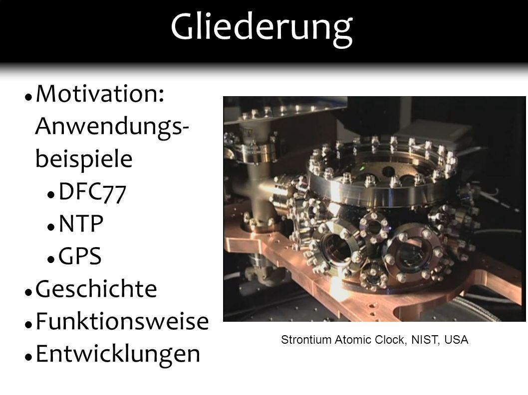 Gliederung Motivation: Anwendungs- beispiele DFC77 NTP GPS Geschichte