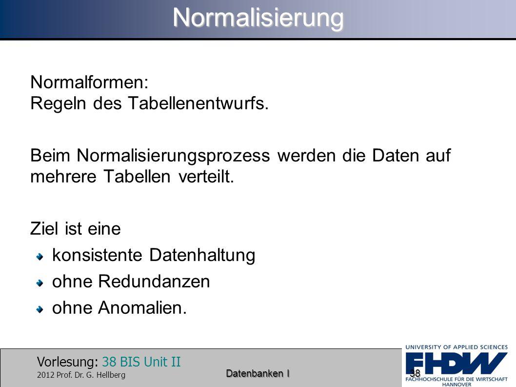 Normalisierung Normalformen: Regeln des Tabellenentwurfs.