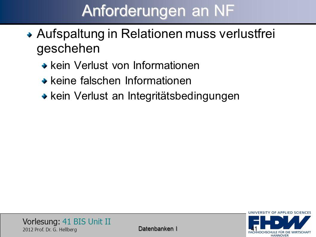 Anforderungen an NF Aufspaltung in Relationen muss verlustfrei geschehen. kein Verlust von Informationen.