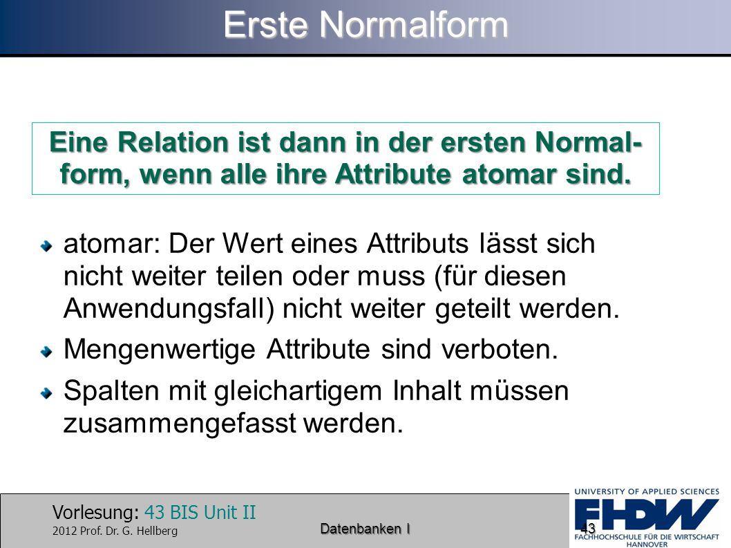 Erste Normalform Eine Relation ist dann in der ersten Normal-form, wenn alle ihre Attribute atomar sind.