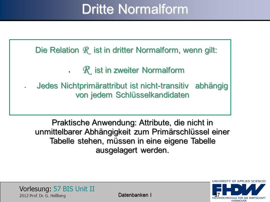 Dritte Normalform Die Relation R ist in dritter Normalform, wenn gilt: