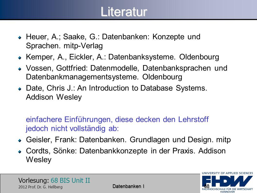 Literatur Heuer, A.; Saake, G.: Datenbanken: Konzepte und Sprachen. mitp-Verlag. Kemper, A., Eickler, A.: Datenbanksysteme. Oldenbourg.
