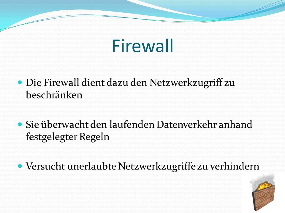 Firewall Die Firewall dient dazu den Netzwerkzugriff zu beschränken