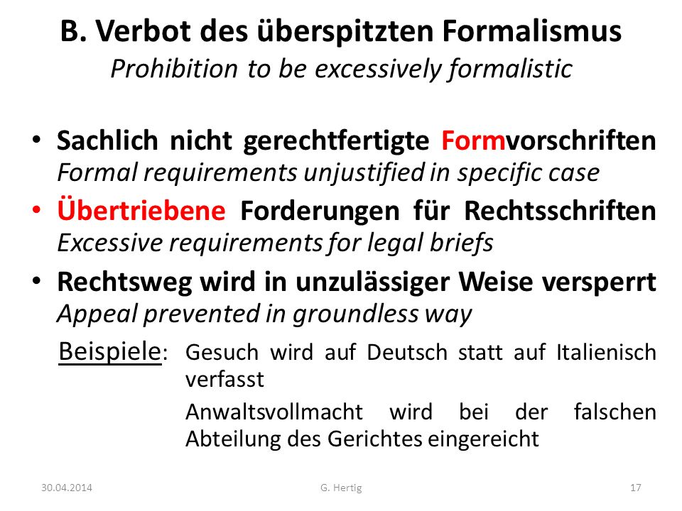 B. Verbot des überspitzten Formalismus Prohibition to be excessively formalistic