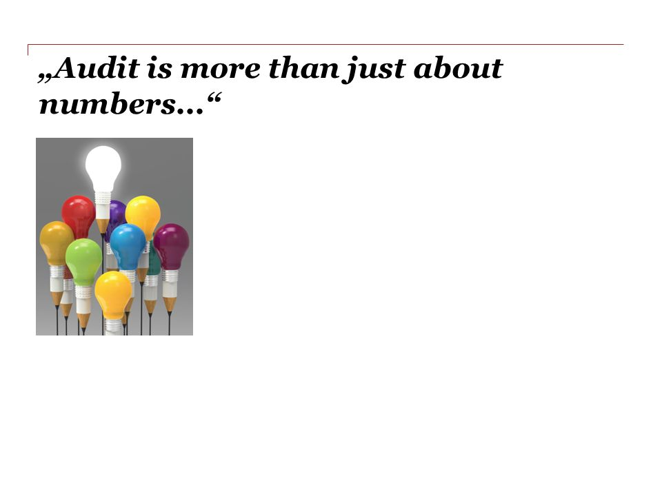 """Audit is more than just about numbers..."