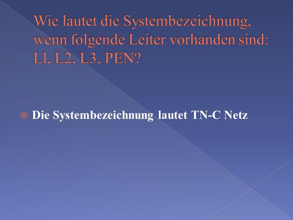 Wie lautet die Systembezeichnung, wenn folgende Leiter vorhanden sind: Ll, L2, L3, PEN