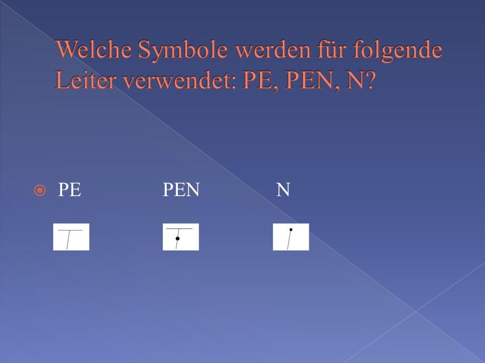Welche Symbole werden für folgende Leiter verwendet: PE, PEN, N