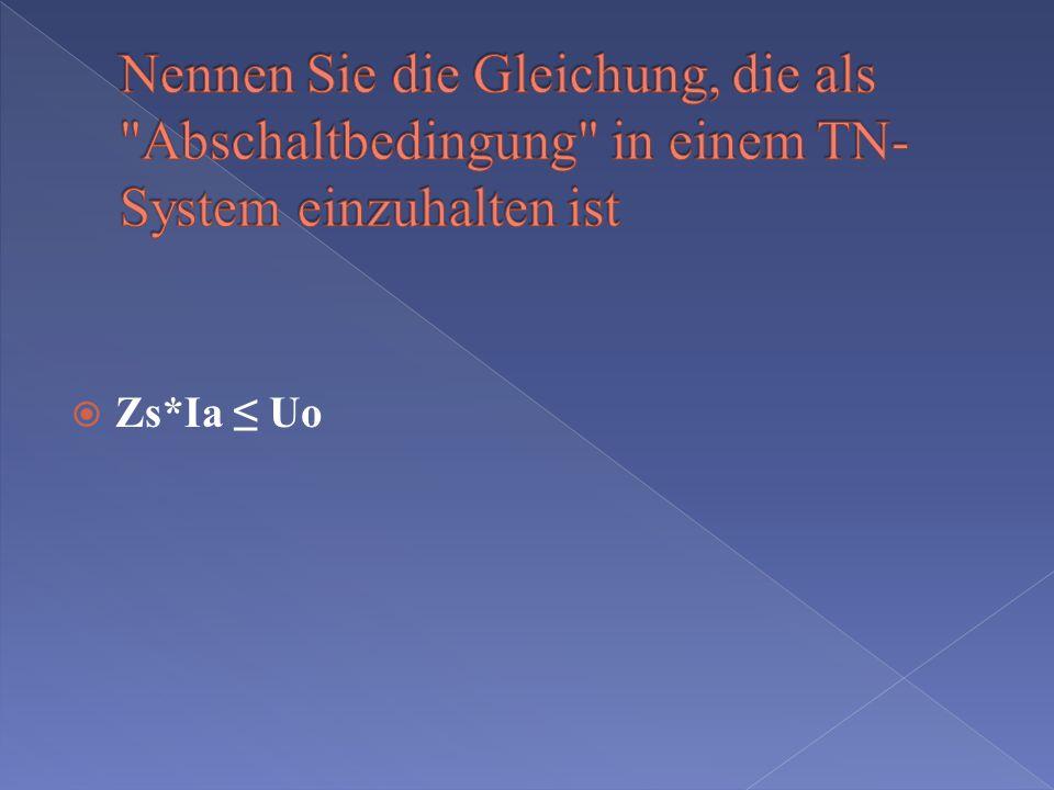 Nennen Sie die Gleichung, die als Abschaltbedingung in einem TN-System einzuhalten ist