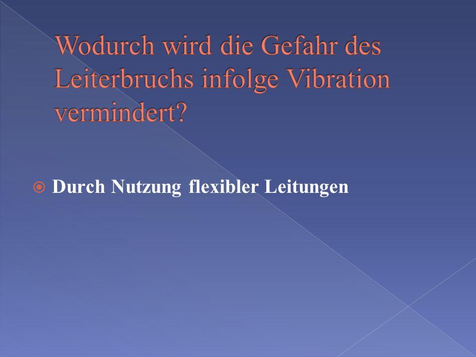 Wodurch wird die Gefahr des Leiterbruchs infolge Vibration vermindert