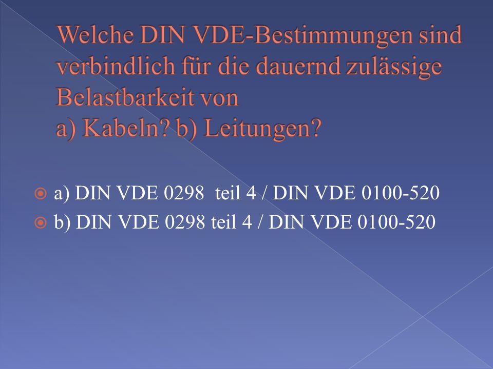 Welche DIN VDE-Bestimmungen sind verbindlich für die dauernd zulässige Belastbarkeit von a) Kabeln b) Leitungen