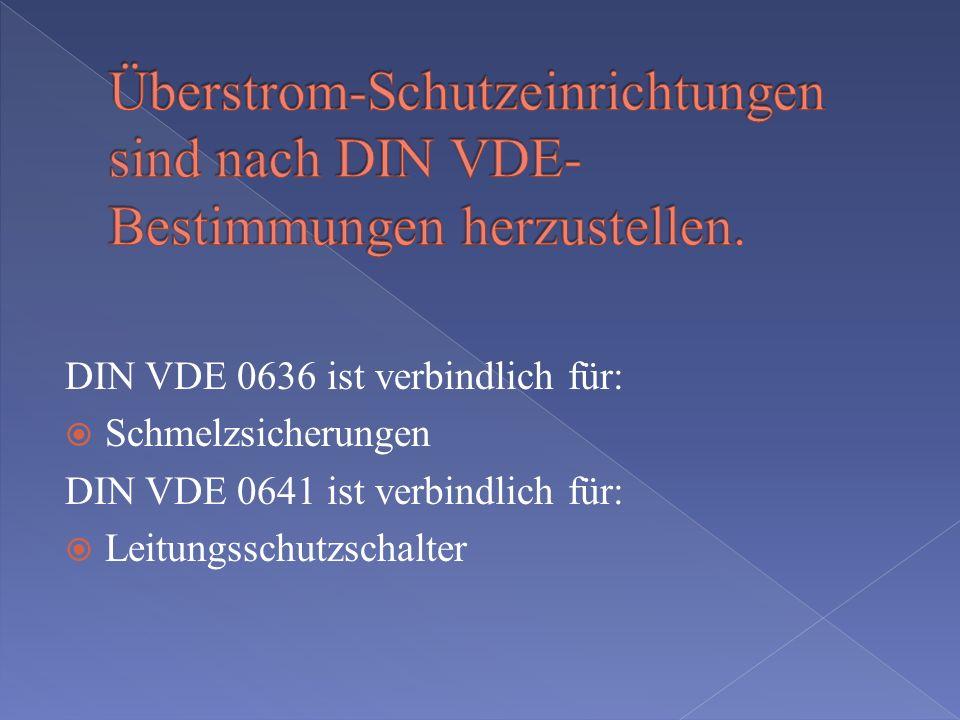 Überstrom-Schutzeinrichtungen sind nach DIN VDE-Bestimmungen herzustellen.