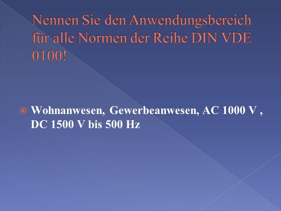Nennen Sie den Anwendungsbereich für alle Normen der Reihe DIN VDE 0100!