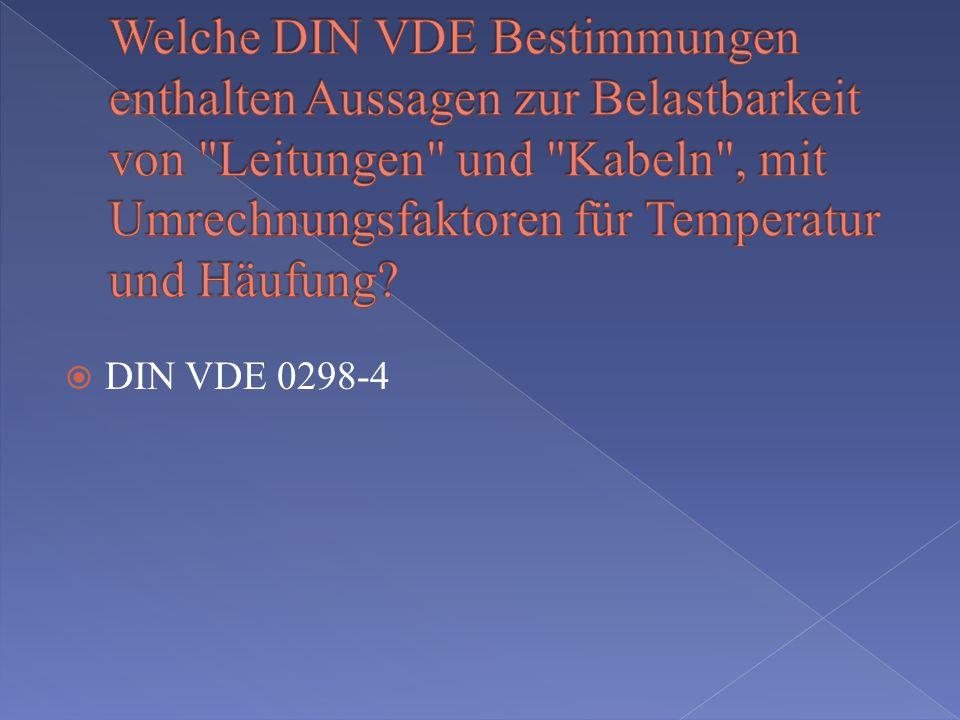 Welche DIN VDE Bestimmungen enthalten Aussagen zur Belastbarkeit von Leitungen und Kabeln , mit Umrechnungsfaktoren für Temperatur und Häufung