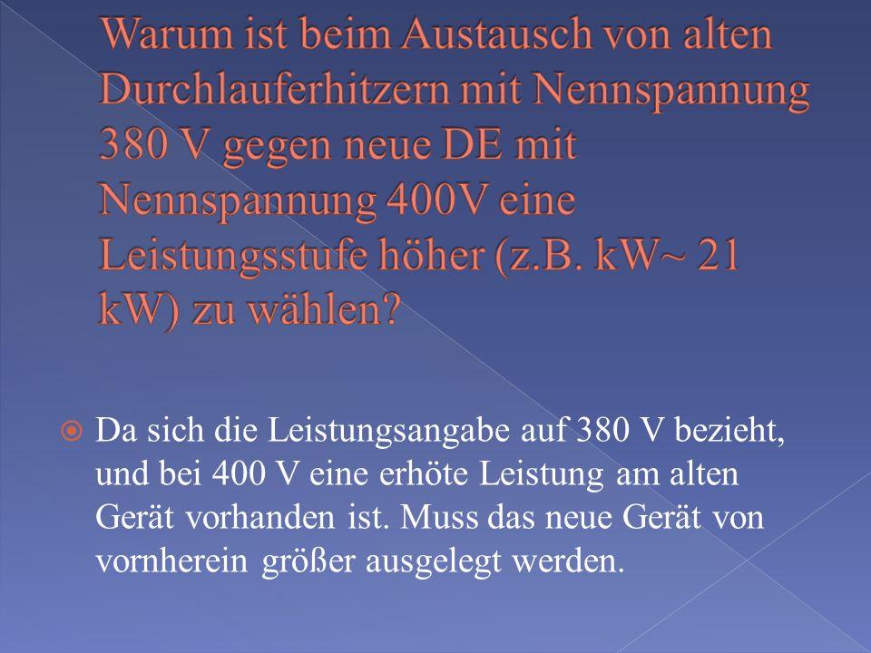 Warum ist beim Austausch von alten Durchlauferhitzern mit Nennspannung 380 V gegen neue DE mit Nennspannung 400V eine Leistungsstufe höher (z.B. kW~ 21 kW) zu wählen