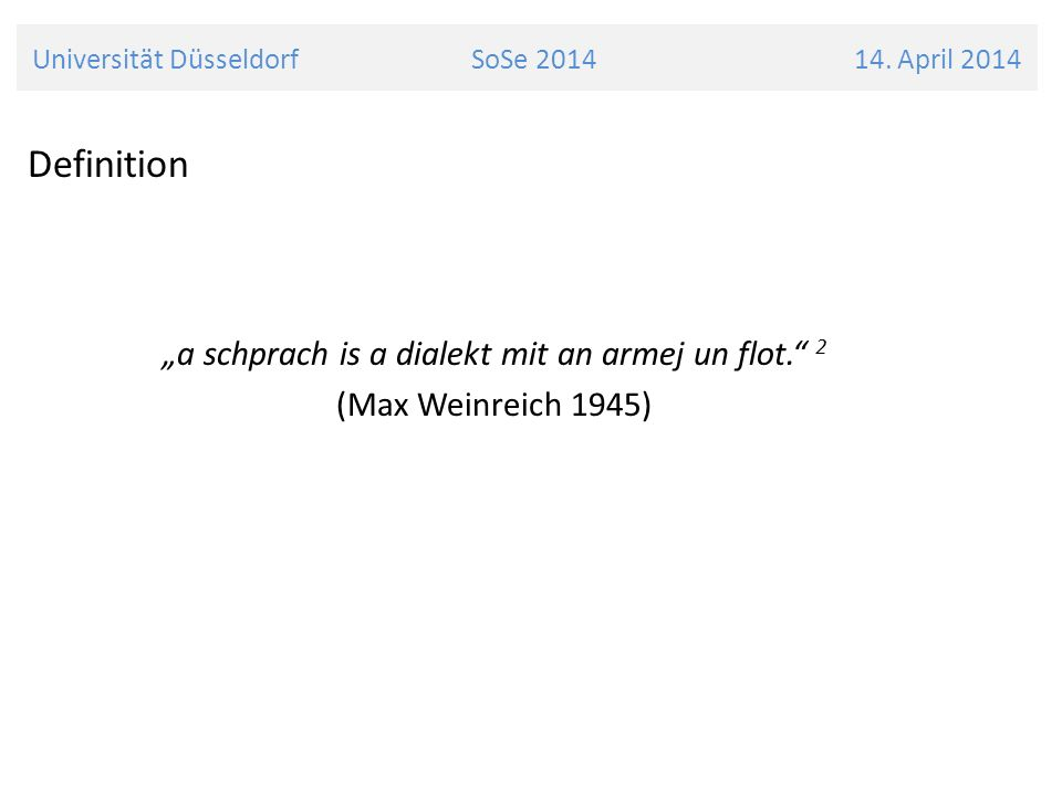 "Definition ""a schprach is a dialekt mit an armej un flot. 2"