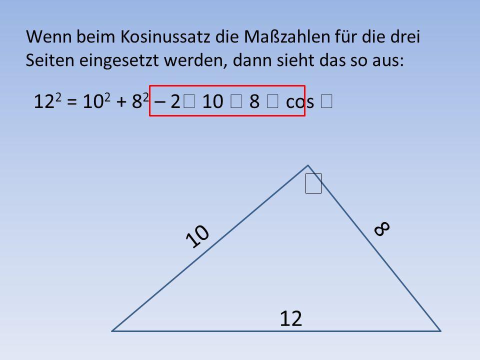 Wenn beim Kosinussatz die Maßzahlen für die drei Seiten eingesetzt werden, dann sieht das so aus: