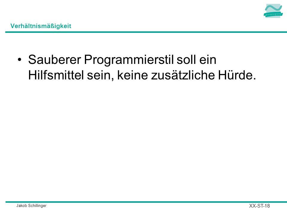Verhältnismäßigkeit Sauberer Programmierstil soll ein Hilfsmittel sein, keine zusätzliche Hürde.