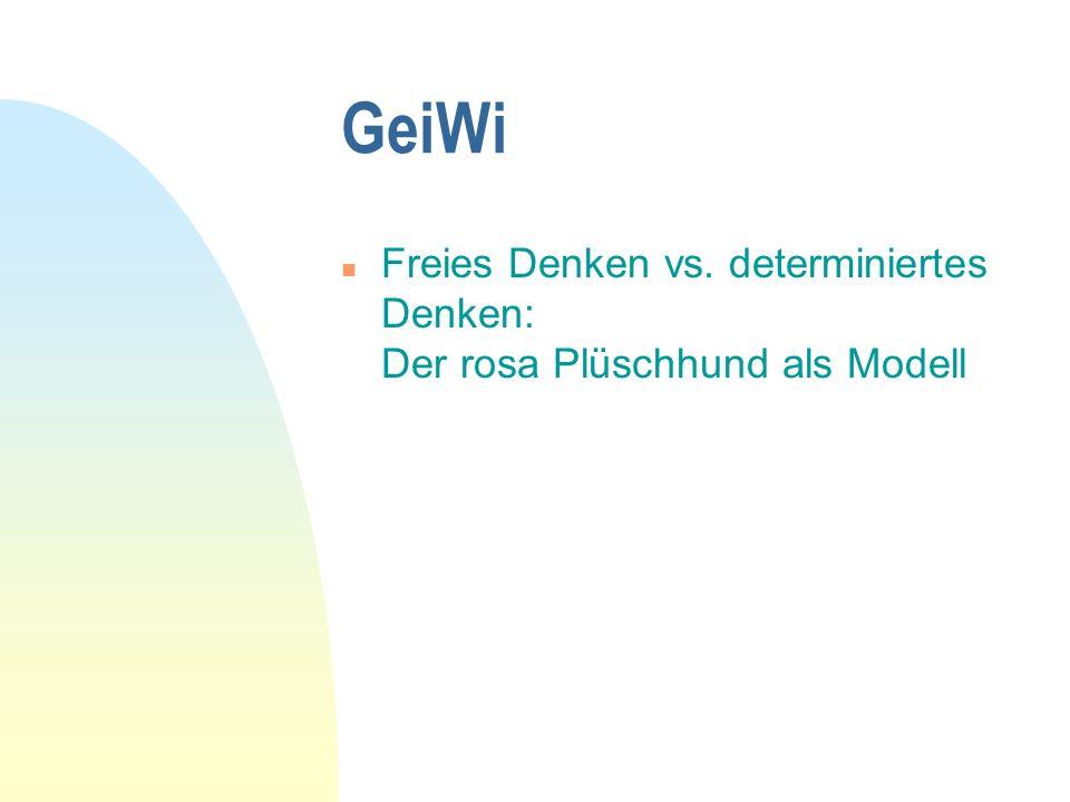GeiWi Freies Denken vs. determiniertes Denken: Der rosa Plüschhund als Modell