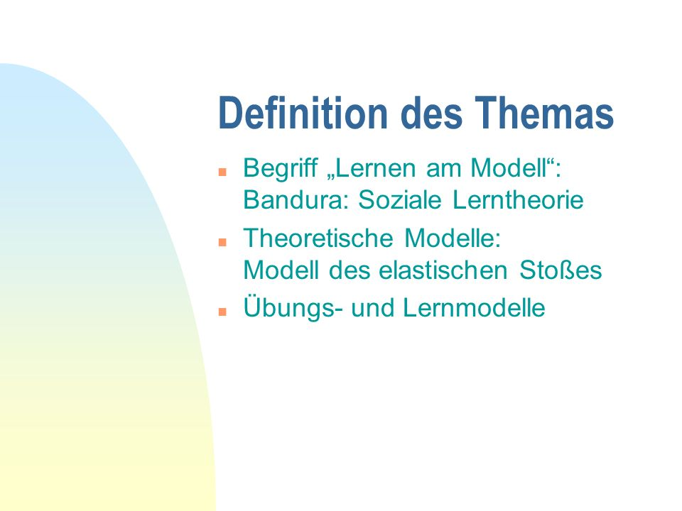 """Definition des Themas Begriff """"Lernen am Modell : Bandura: Soziale Lerntheorie. Theoretische Modelle: Modell des elastischen Stoßes."""