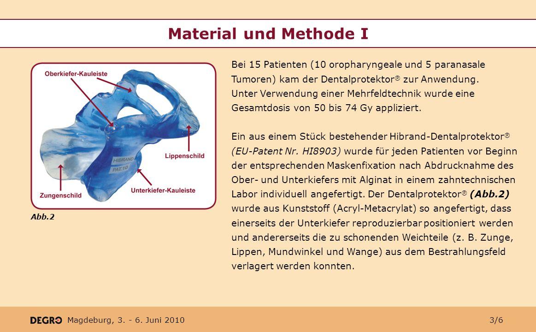 Material und Methode I Bei 15 Patienten (10 oropharyngeale und 5 paranasale Tumoren) kam der Dentalprotektor® zur Anwendung.