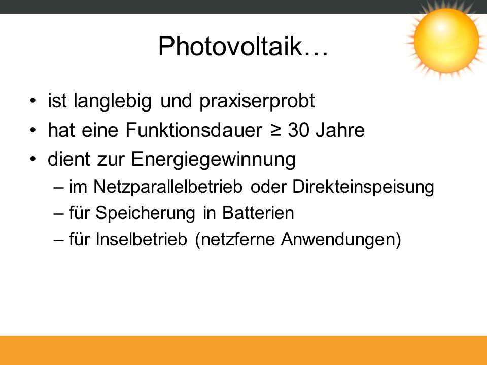 Photovoltaik… ist langlebig und praxiserprobt