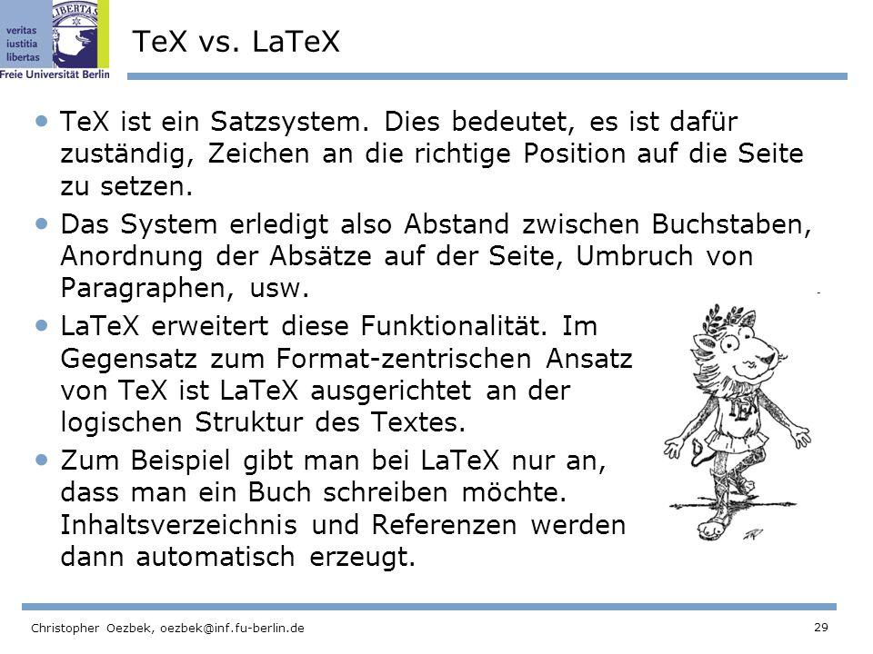 TeX vs. LaTeX TeX ist ein Satzsystem. Dies bedeutet, es ist dafür zuständig, Zeichen an die richtige Position auf die Seite zu setzen.